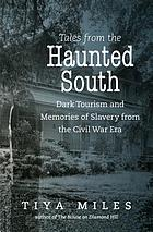 TALES FROM THE HAUNTED SOUTH : dark tourism and memories of slavery from the civil war era.