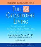 Full catastrophe living : [using the wisdom of your body and mind to face stress, pain, and illness]