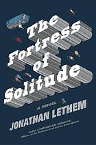 The fortress of solitude : a novel