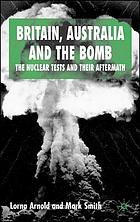 Britain, Australia and the bomb : the nuclear tests and their aftermath