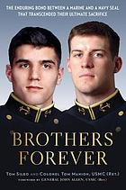 Brothers forever : the enduring bond between a Marine and a Navy SEAL that transcended their ultimate sacrifice