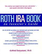 Roth IRA book : an investor's guide : including a personal interview with Senator William V. Roth, Jr. (R-De), Chairman, U.S. Senate Finance Committee