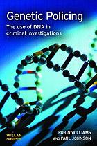 Genetic policing : the use of DNA in criminal investigations