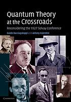 Quantum theory at the crossroads : reconsidering the 1927 Solvay Conference