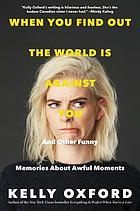 When you find out the world is against you : and other funny memories about awful moments