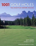 1001 golf holes : you must play before you die