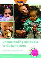 Understanding behaviour in the early years : a practical guide to supporting each child's behaviour in the early years setting