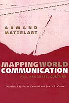 Mapping world communication : war, progress, culture