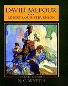 David Balfour : [being memoirs of the further adventures of David Balfour at home and abroad]