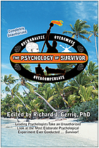 The psychology of Survivor : overanalyze, overemote, overcompensate : leading psychologists take an unauthorized look at the most elaborate psychological experiment ever conducted-- Survivor!
