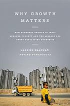 Why growth matters : how economic growth in India reduced poverty and the lessons for other developing countries