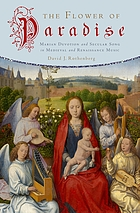 The flower of paradise : Marian devotion and secular song in medieval and renaissance music