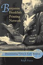 Benjamin Franklin's printing network : disseminating virtue in early America