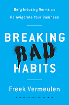 Breaking bad habits : defy industry norms and reinvigorate your business
