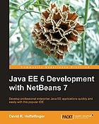 Java EE 6 development with NetBeans : develop professional enterprise Java EE applications quickly and easily with this popular IDE