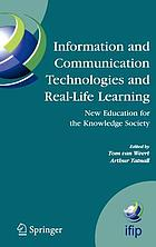Information and communication technologies and real-life learning : new education for the knowledge society