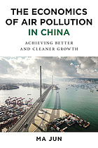 The economics of air pollution in China : achieving better and cleaner growth