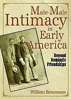 Male-male intimacy in early America : beyond romantic friendships
