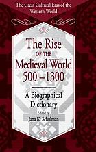 The rise of the medieval world, 500-1300 : a biographical dictionary
