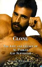 Clone : the life and legacy of Al Parker, gay superstar