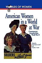 American women in a world at war : contemporary accounts from World War II