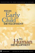 From early child development to human development : investing in our children's future