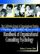The California School of Organizational Studies handbook of organizational consulting psychology : a comprehensive guide to theory, skills, and techniques