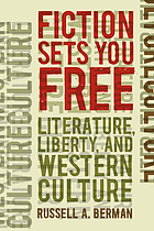 Fiction sets you free : literature, liberty, and western culture