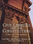 Civil liberties and the Constitution : cases and commentaries