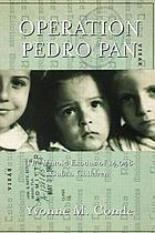 Operation Pedro Pan : the untold exodus of 14,048 Cuban children