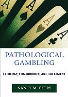 Pathological gambling : etiology, comorbidity, and treatment
