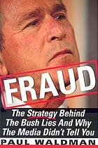 Fraud : the strategy behind the Bush lies and why the media didn't tell you