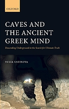 Caves and the ancient Greek mind : descending underground in the search for ultimate truth