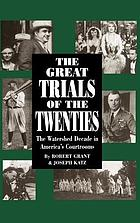The great trials of the twenties : the watershed decade in America's courtrooms