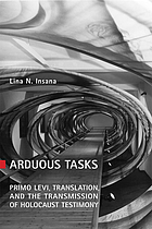 Arduous tasks : Primo Levi, translation, and the transmission of Holocaust testimony