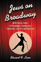 Jews on Broadway : an historical survey of performers, playwrights, composers, lyricists and producers