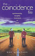 The coincidence file : synchronicity, morphic resonance or pure chance?