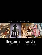Benjamin Franklin : in search of a better world