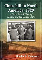 Churchill in North America, 1929 : a three month tour of Canada and the United States