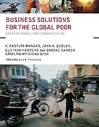 Business solutions for the global poor : creating social and economic value