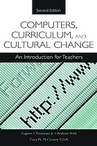 Computers, curriculum, and cultural change : an introduction for teachers / Eugene F. Provenzo, Jr., Arlene Brett, Gary N. McCloskey.