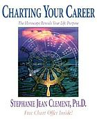Charting your career : the horoscope reveals your life purpose