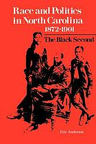 Race and politics in North Carolina, 1872-1901 : the Black Second