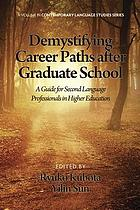 Demystifying career paths after graduate school : a guide for second language professionals in higher education