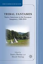 Tribal fantasies : Native Americans in the European imaginary, 1900-2010