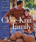 A close-knit family : sweaters for everyone you love