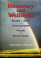 Recovery and wellness : models of hope and empowerment for people with mental illness