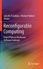 Reconfigurable computing : from FPGAs to hardware/software codesign