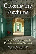 Closing the asylums : causes and consequences of the deinstitutionalization movement