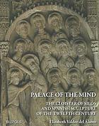 Palace of the mind : the cloister of Silos and Spanish sculpture of the twelfth century